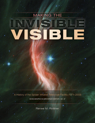 Making the invisible visible : a history of the Spitzer Infrared Telescope Facility (1971-2003)