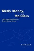 Meds, Money, and Manners: The Case Management of Severe Mental Illness