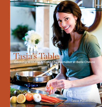 Tasia's Table: Cooking with the Artisan Cheesemaker at Belle Chevre