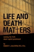 Life and Death Matters: Seeking the Truth About Capital Punishment