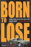 Born to Lose: Stanley B. Hoss and the Crime Spree That Gripped a Nation