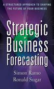 Strategic Business Forecasting: A Structured Approach to Shaping the Future of Your Business