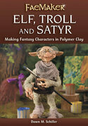 Elf, Troll and Satyr: Making Fantasy Characters in Polymer Clay