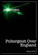 Poltergeist Over England: Three Centuries of Mischievous Ghosts