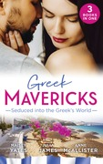 Greek Mavericks: Seduced Into The Greek's World: Carides's Forgotten Wife / Captivated by the Greek / The Return of Antonides (Mills & Boon M&B)
