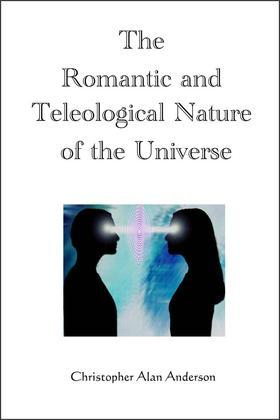 The Romantic and Teleological Nature of the Universe