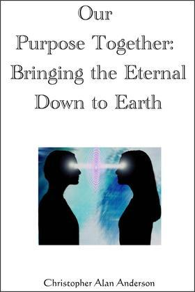 Our Purpose Together: Bringing the Eternal Down to Earth