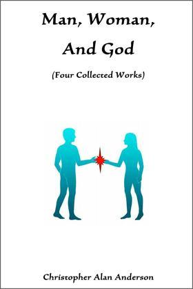 Man, Woman, and God: Four Collected Works