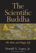 The Scientific Buddha: His Short and Happy Life