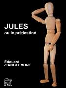 Jules ou le prédestiné