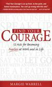 Find Your Courage : 12 Acts for Becoming Fearless at Work and in Life