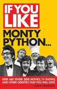 If You Like Monty Python...: Here Are Over 200 Movies, TV Shows and Other Oddities That You Will Love