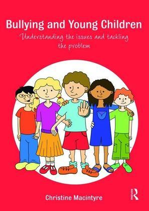 Bullying and Young Children: Understanding the Issues and Tackling the Problem