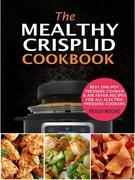 The Mealthy CrispLid Cookbook: Best One-Pot Pressure Cooker & Air Fryer Recipes For All Electric Pressure Cookers