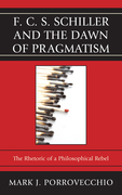 F.C.S. Schiller and the Dawn of Pragmatism: The Rhetoric of a Philosophical Rebel