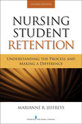 Nursing Student Retention, Second Edition: Understanding the Process and Making a Difference