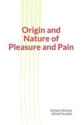 Origin and Nature of Pleasure and Pain