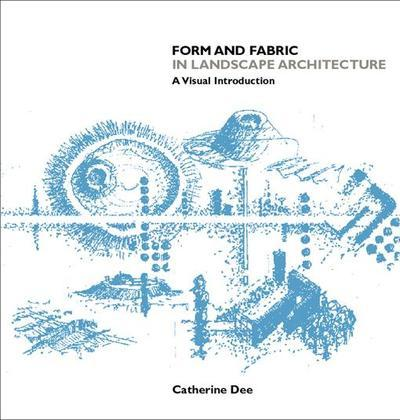 Form & Fabric in Landscape Architecture: A Visual Introduction
