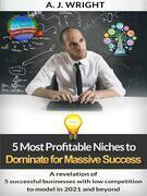 5 Most Profitable Niches to Dominate for Massive Success