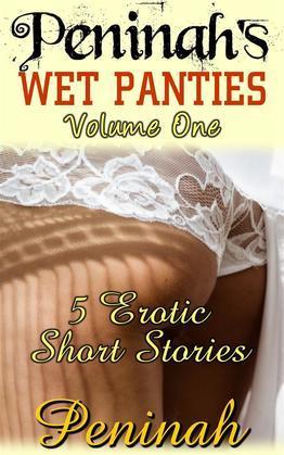 Peninah's Wet Panties - Volume One