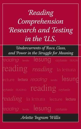 Reading Comprehension Research and Testing in the U.S.: Undercurrents of Race, Class, and Power in the Struggle for Meaning