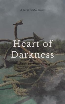 Heart of Darkness (Annotated): A Tar & Feather Classic: Straight Up With a Twist