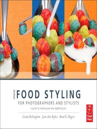 More Food Styling for Photographers & Stylists: A Guide to Creating Your Own Appetizing Art