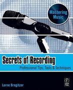 Secrets of Recording: Professional Tips, Tools & Techniques