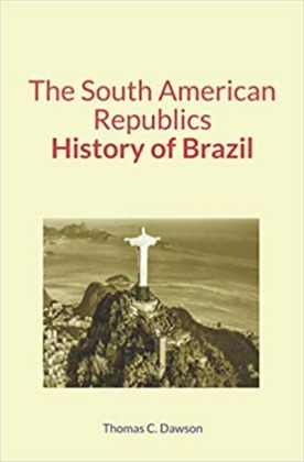 The South American Republics : History of Brazil