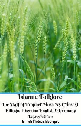 Islamic Folklore The Staff of Prophet Musa AS (Moses) Bilingual Version English & Germany Legacy Edition