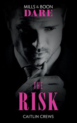 The Risk (Mills & Boon Dare) (The Billionaires Club)