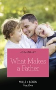 What Makes A Father (Mills & Boon True Love)