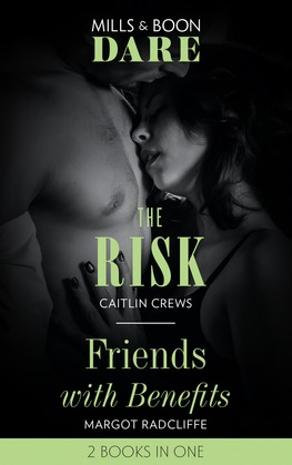 The Risk / Friends With Benefits: The Risk / Friends with Benefits (Mills & Boon Dare)