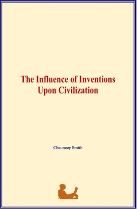 The Influence of Inventions Upon Civilization
