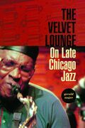 The Velvet Lounge: On Late Chicago Jazz
