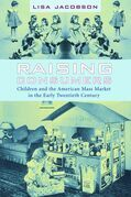 Raising Consumers: Children and the American Mass Market in the Early Twentieth Century