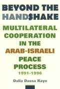 Beyond the Handshake: Multilateral Cooperation in the Arab-Israeli Peace Process, 1991-1996