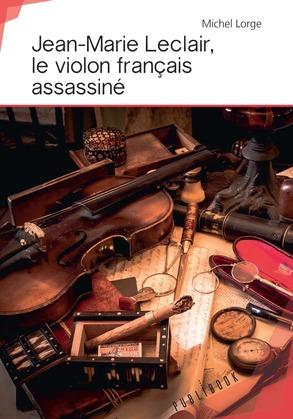 Jean-Marie Leclair, le violon français assassiné