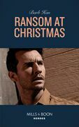 Ransom At Christmas (Mills & Boon Heroes) (Rushing Creek Crime Spree, Book 2)