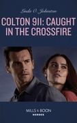 Colton 911: Caught In The Crossfire (Mills & Boon Heroes) (Colton 911, Book 5)