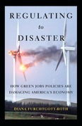 Regulating to Disaster: How Green Jobs Policies Are Damaging America's Economy