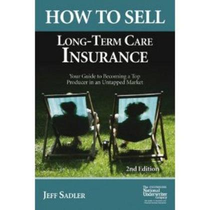 How to Sell Long-Term Care Insurance: Your Guide to Becoming a Top Producer in an Untapped Market