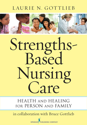Strengths-Based Nursing Care: Health And Healing For Person And Family