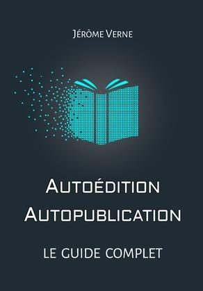 Autoédition, autopublication : Le guide complet