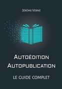 Autoédition, autopublication : Le guide complet