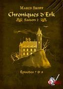 Chroniques d'Erk saison 2, épisodes 7 et 8