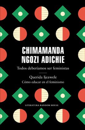 Todos deberíamos ser feministas / Querida Ijeawele. Cómo educar en el feminismo