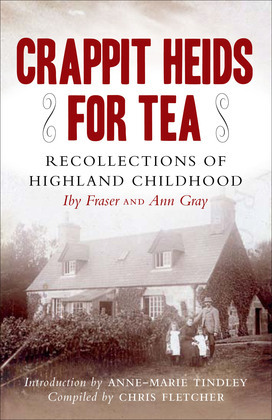 Crappit Heids for Tea: Recollections of a Highland Childhood