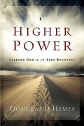 Higher Power: Seeking God in 12 Step Recovery