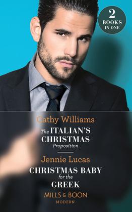 The Italian's Christmas Proposition / Christmas Baby For The Greek: The Italian's Christmas Proposition / Christmas Baby for the Greek (Mills & Boon Modern)